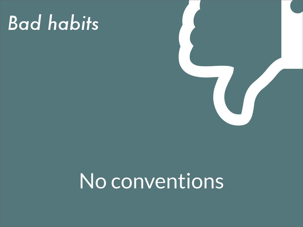 Bad habits No conventions