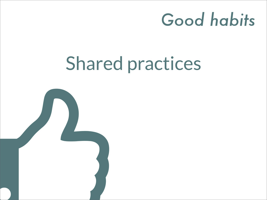 Shared practices Good habits