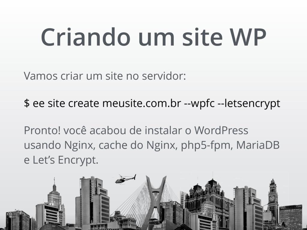 Vamos criar um site no servidor: $ ee site crea...