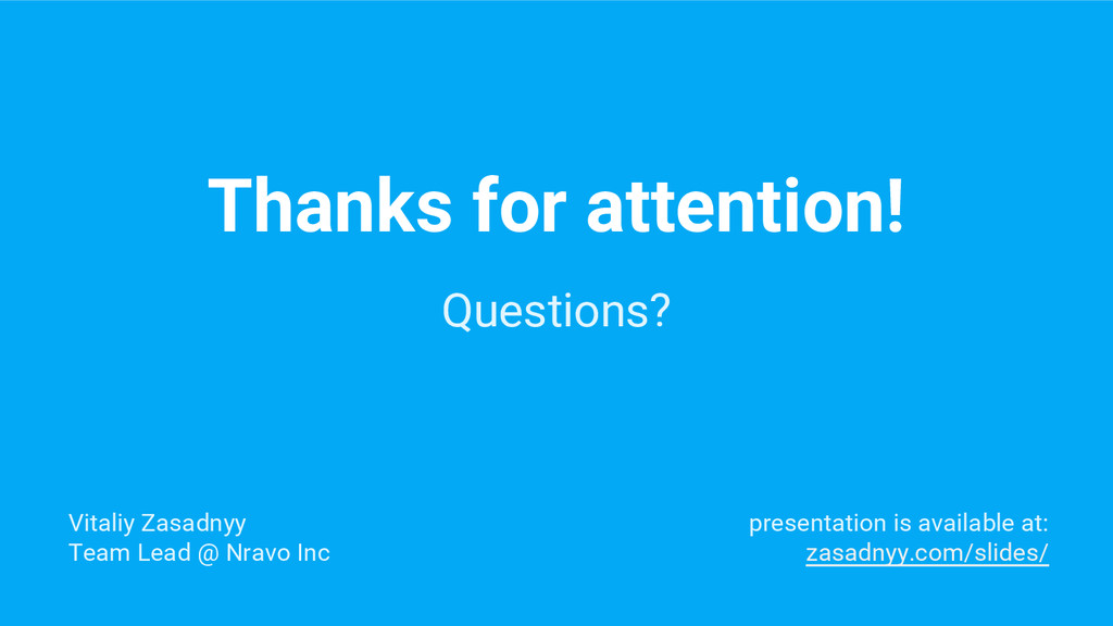 Thanks for attention! Questions? presentation i...