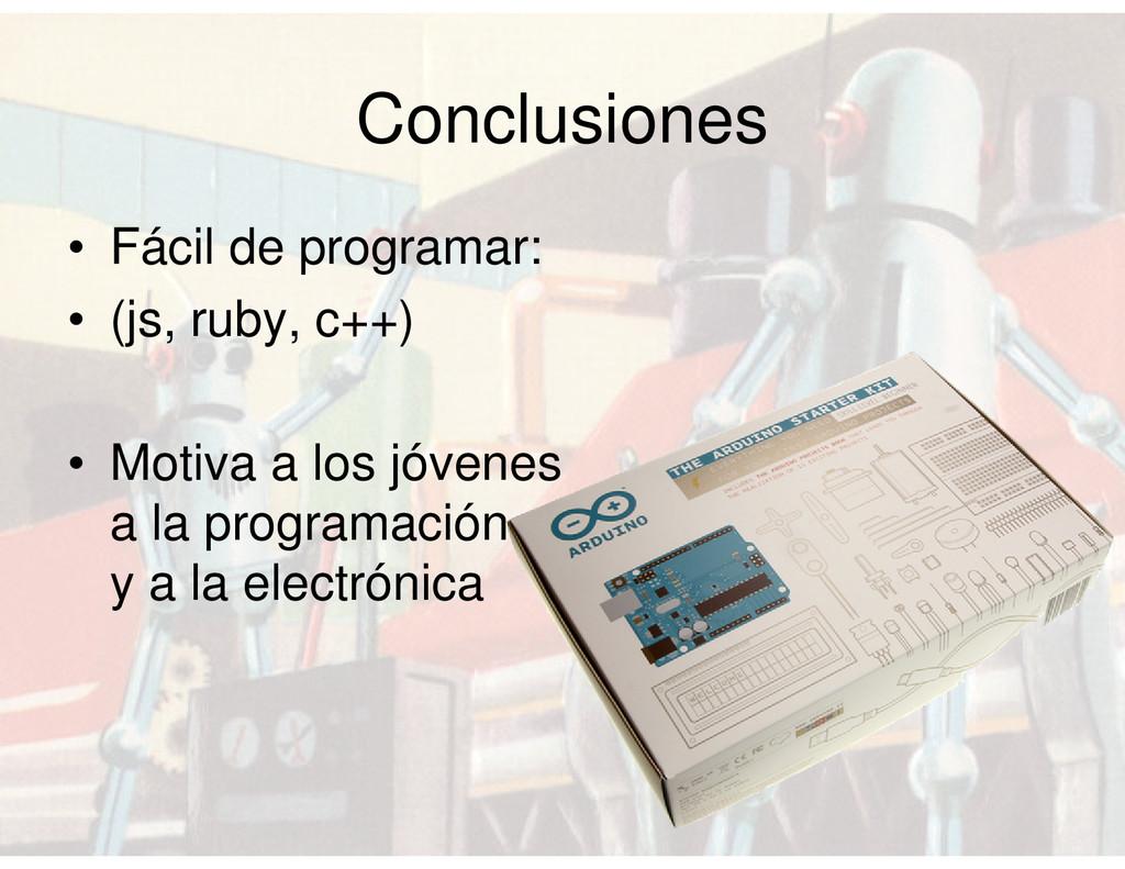 Conclusiones • Fácil de programar: • (js, ruby,...
