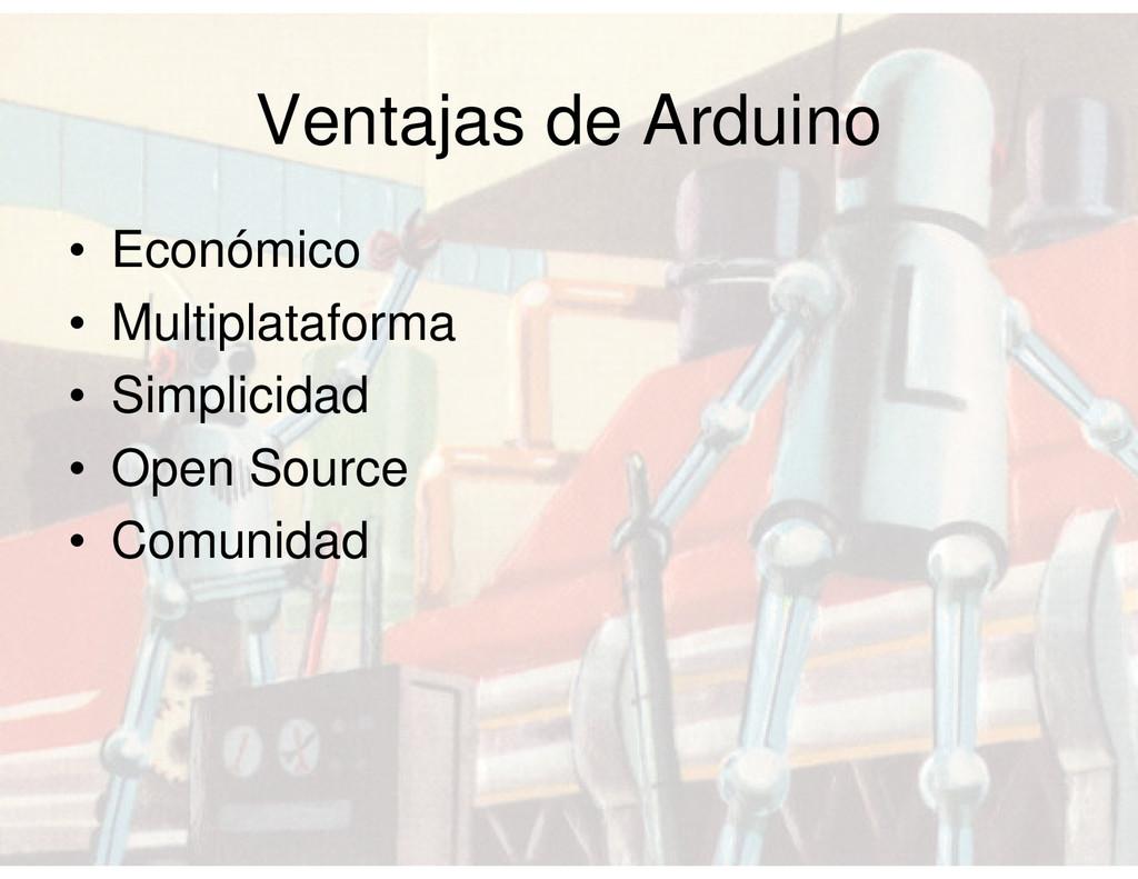 Ventajas de Arduino • Económico • Multiplatafor...