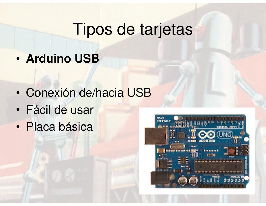Tipos de tarjetas • Arduino USB • Conexión de/h...