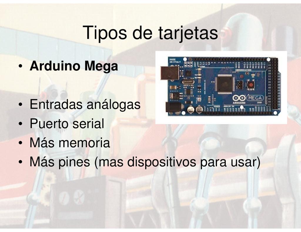 Tipos de tarjetas • Arduino Mega • Entradas aná...