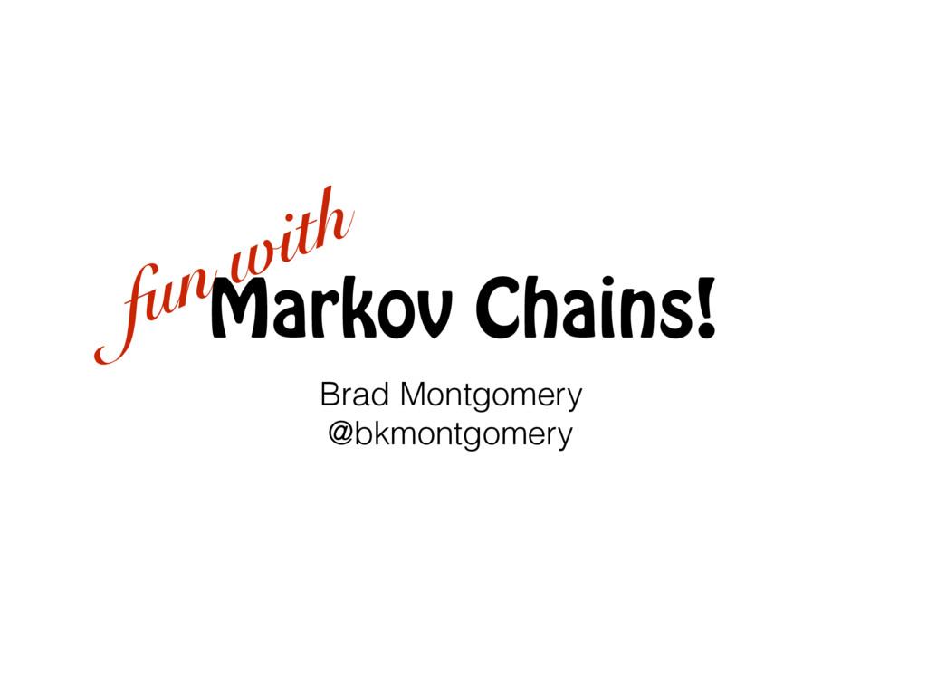 Markov Chains! fun with Brad Montgomery @bkmont...