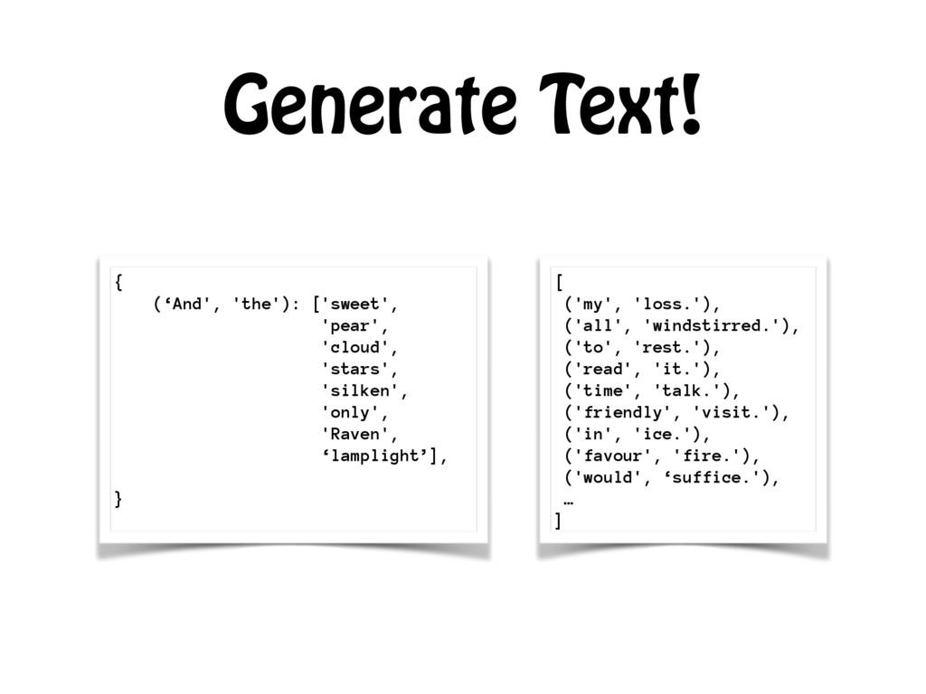 Generate Text! { ('And', 'the'): ['sweet', 'pea...