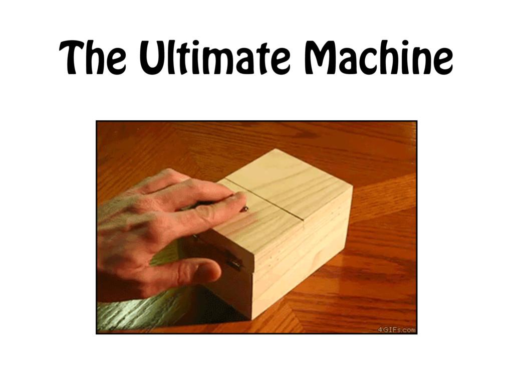 The Ultimate Machine