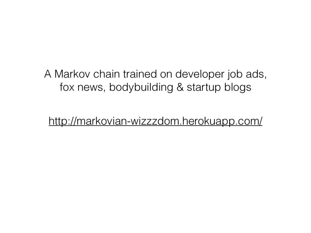 http://markovian-wizzzdom.herokuapp.com/ A Mark...