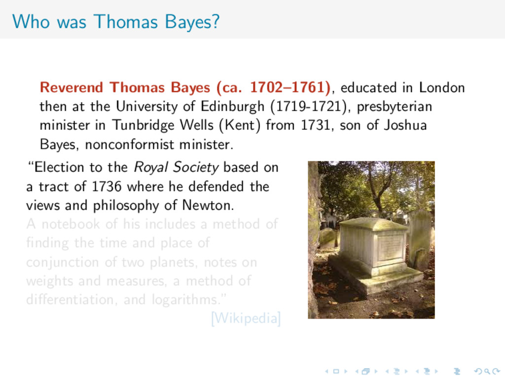 Who was Thomas Bayes? Reverend Thomas Bayes (ca...