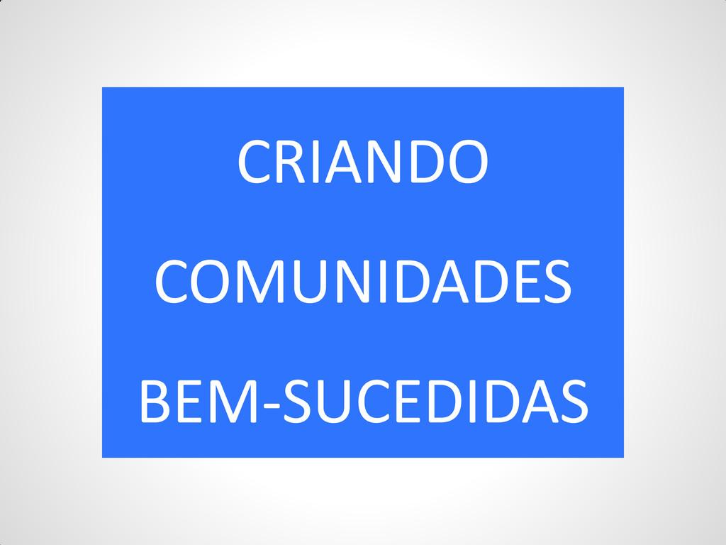 CRIANDO COMUNIDADES BEM-SUCEDIDAS