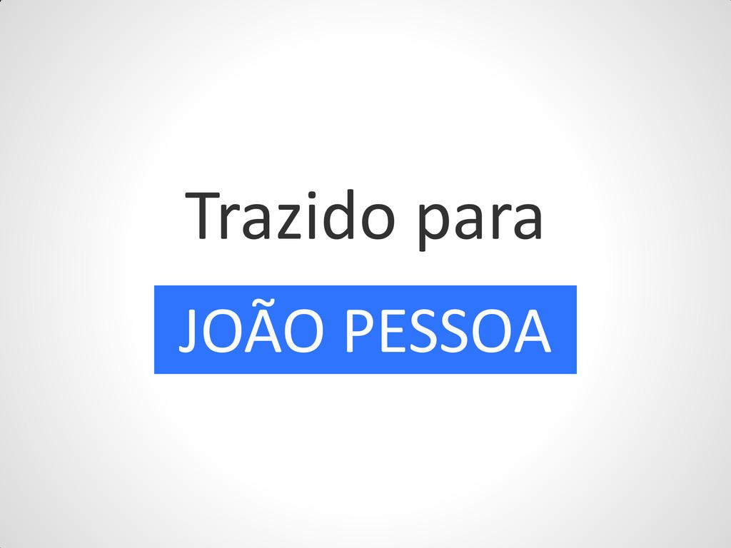 Trazido para JOÃO PESSOA