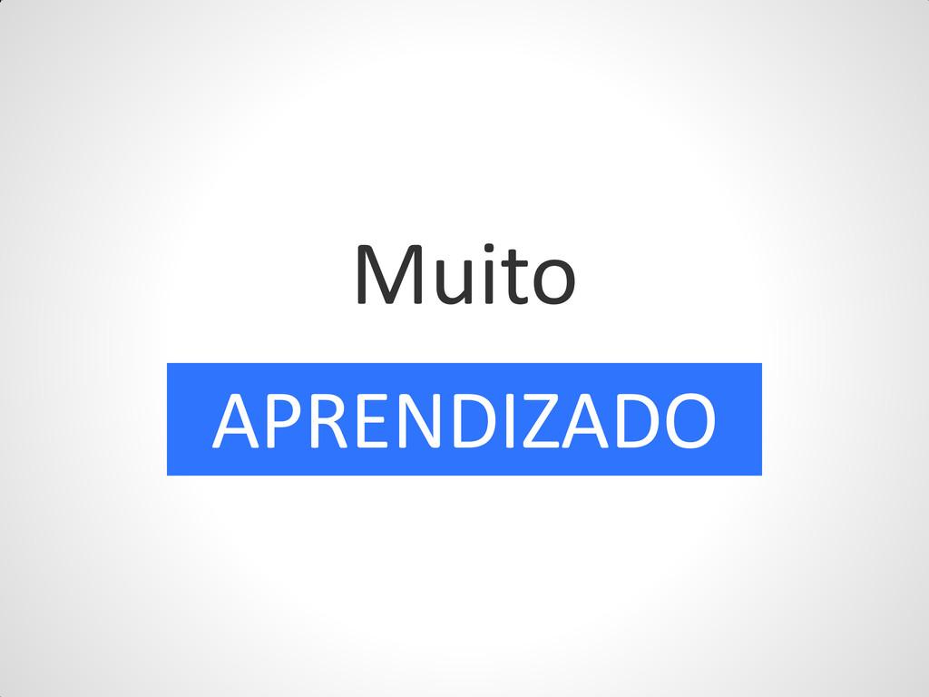 Muito APRENDIZADO