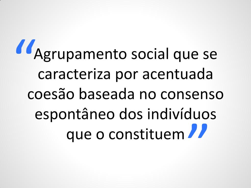 Agrupamento social que se caracteriza por acent...