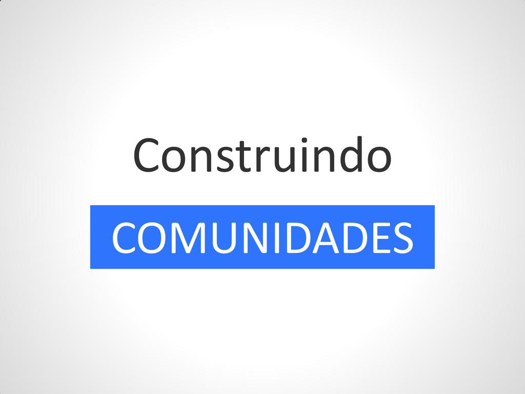 Construindo COMUNIDADES