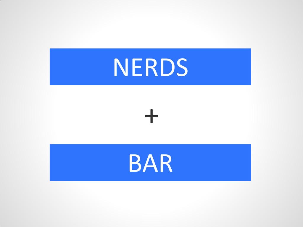 NERDS BAR +