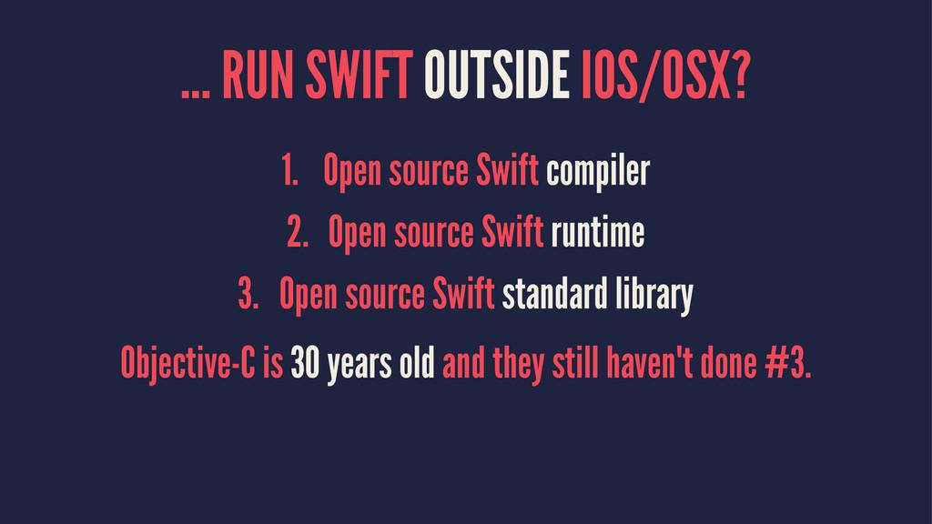 ... RUN SWIFT OUTSIDE IOS/OSX? 1. Open source S...