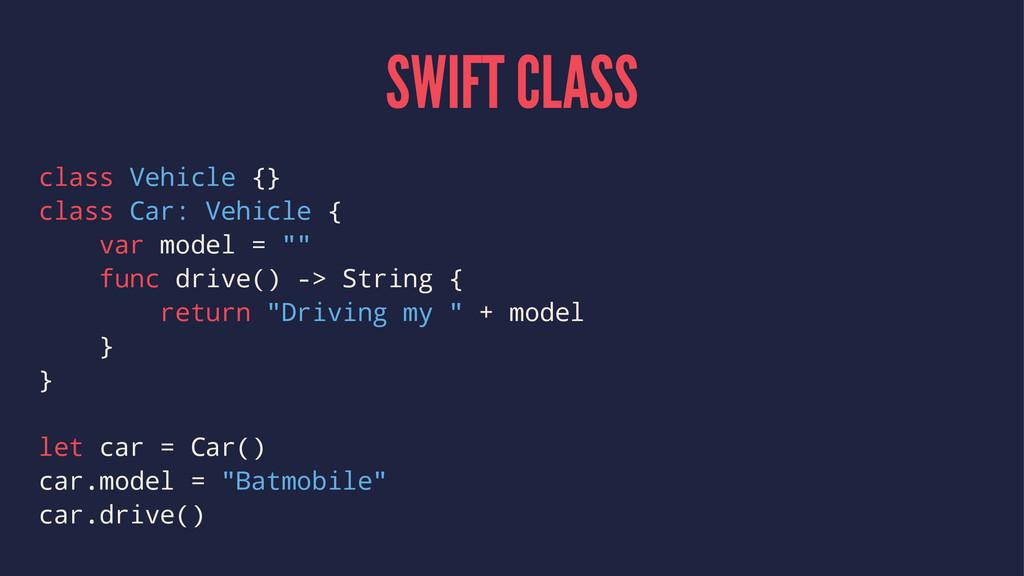 SWIFT CLASS class Vehicle {} class Car: Vehicle...