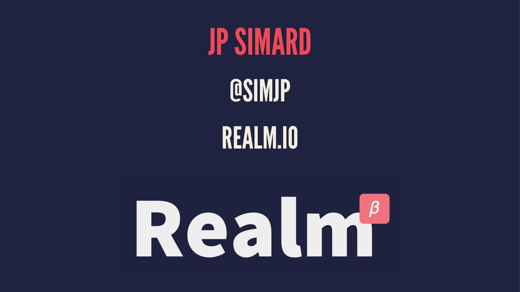 JP SIMARD @SIMJP REALM.IO