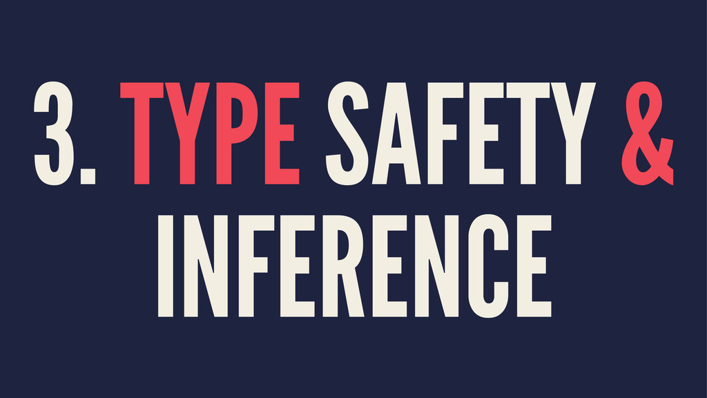 3. TYPE SAFETY & INFERENCE