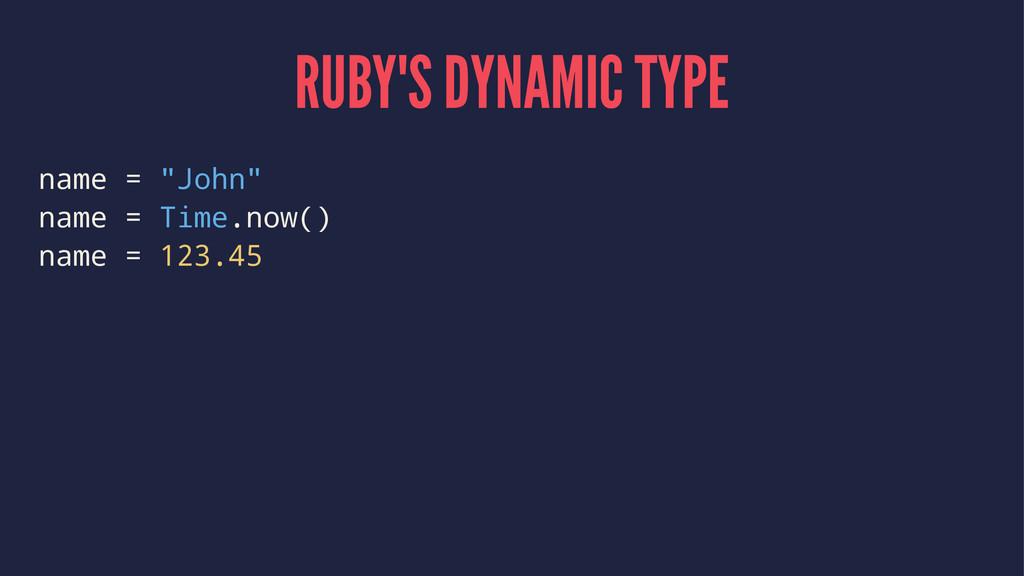 "RUBY'S DYNAMIC TYPE name = ""John"" name = Time.n..."