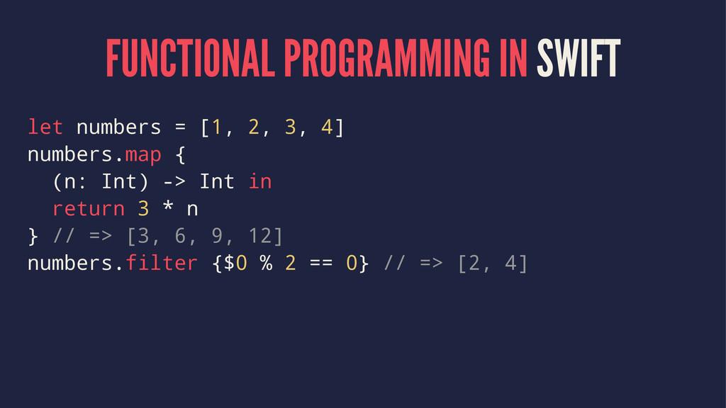 FUNCTIONAL PROGRAMMING IN SWIFT let numbers = [...