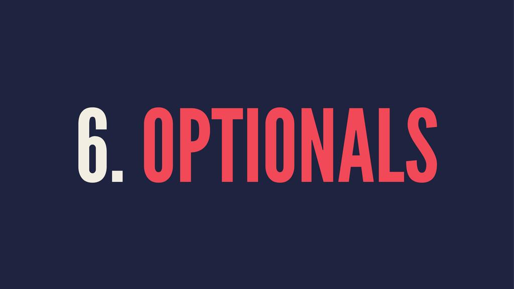 6. OPTIONALS