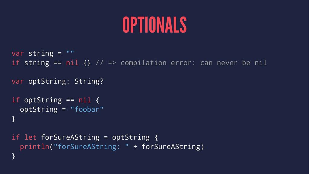 "OPTIONALS var string = """" if string == nil {} /..."