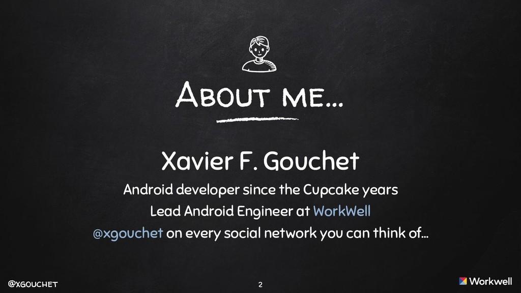 @xgouchet @xgouchet About me… Xavier F. Gouchet...