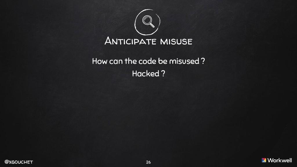 @xgouchet @xgouchet 26 Anticipate misuse How ca...