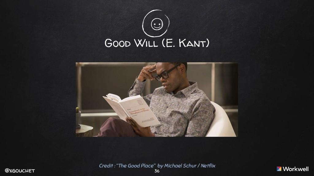 @xgouchet @xgouchet 36 Good Will (E. Kant) Cred...