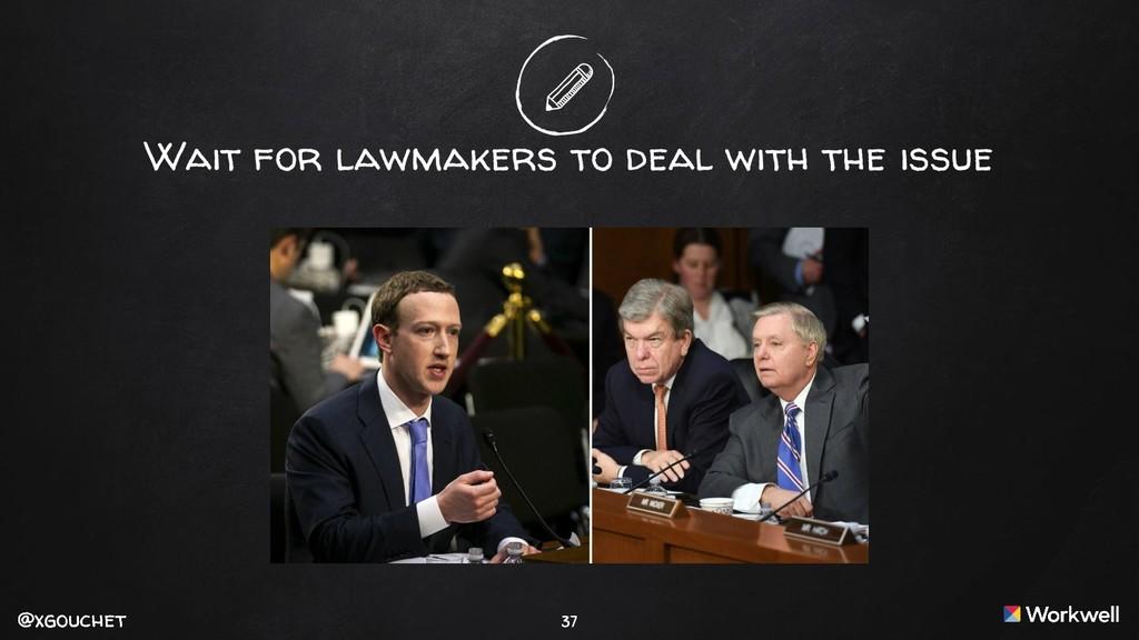 @xgouchet @xgouchet 37 Wait for lawmakers to de...