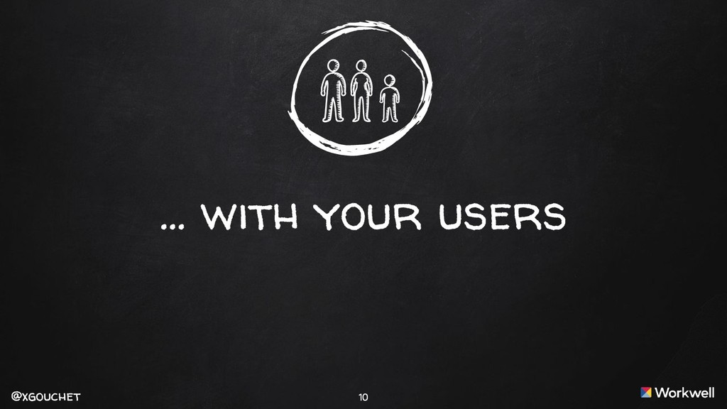 @xgouchet @xgouchet 10 … with your users