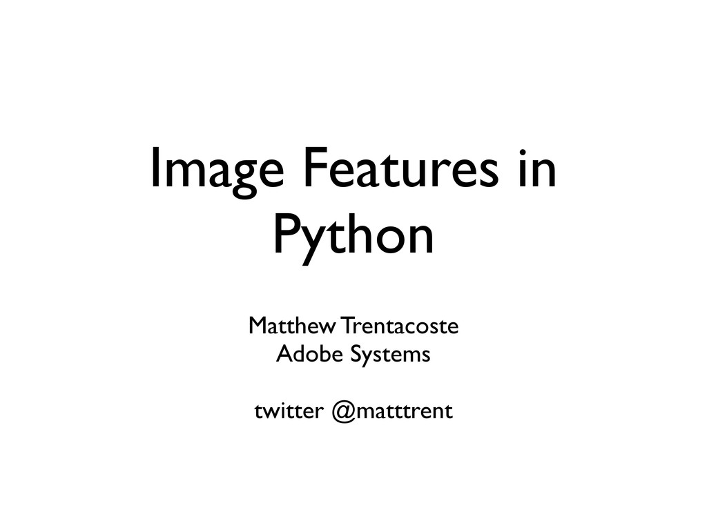 Image Features in Python Matthew Trentacoste Ad...