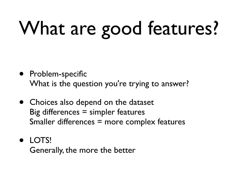 What are good features? • Problem-specific What ...