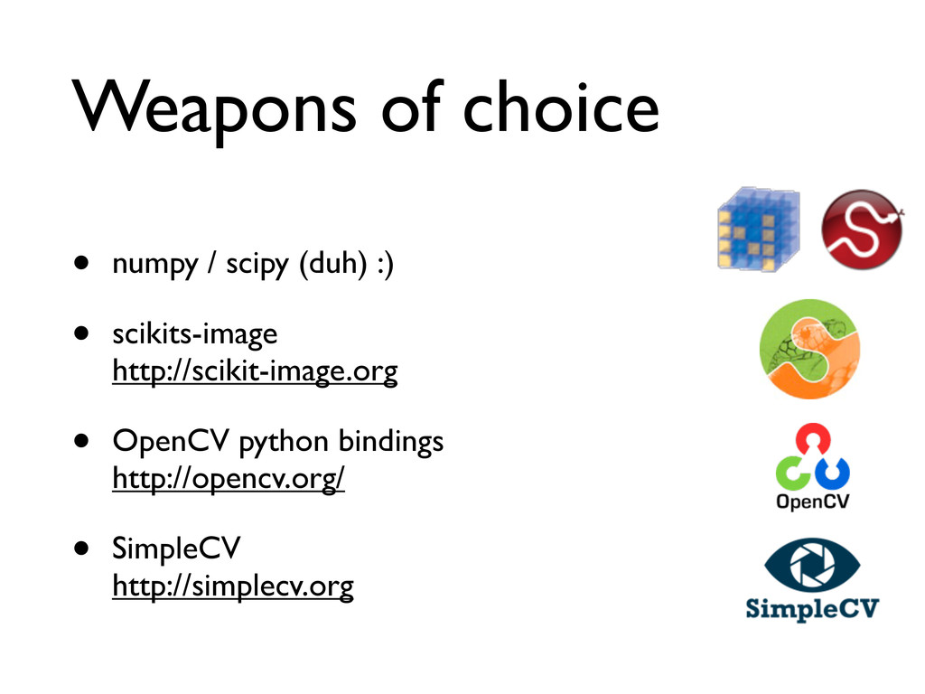 Weapons of choice • numpy / scipy (duh) :) • sc...