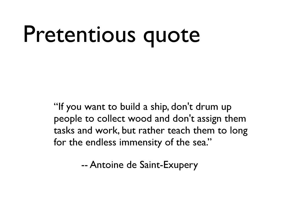 "Pretentious quote ""If you want to build a ship,..."