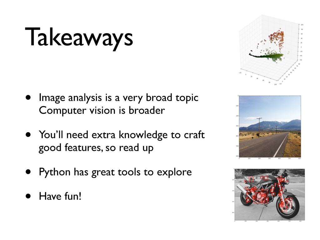 Takeaways • Image analysis is a very broad topi...