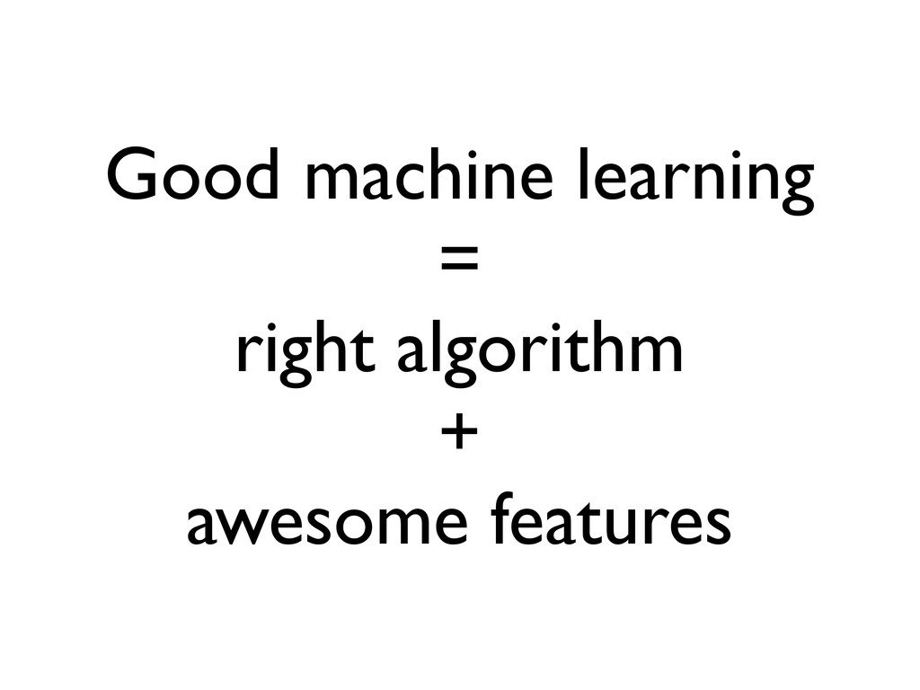 Good machine learning = right algorithm + aweso...