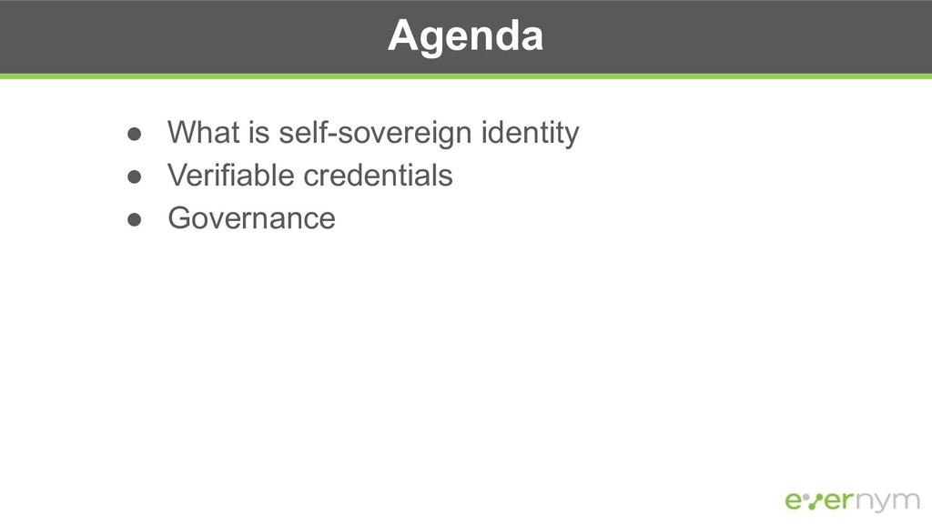 Agenda ● What is self-sovereign identity ● Veri...