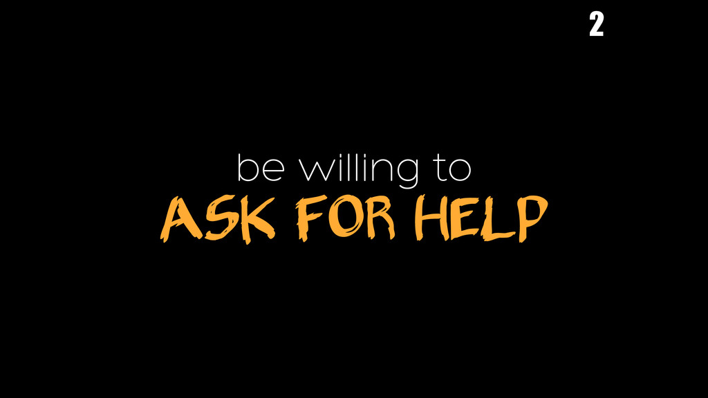 be willing to ASK FOR HELP 2