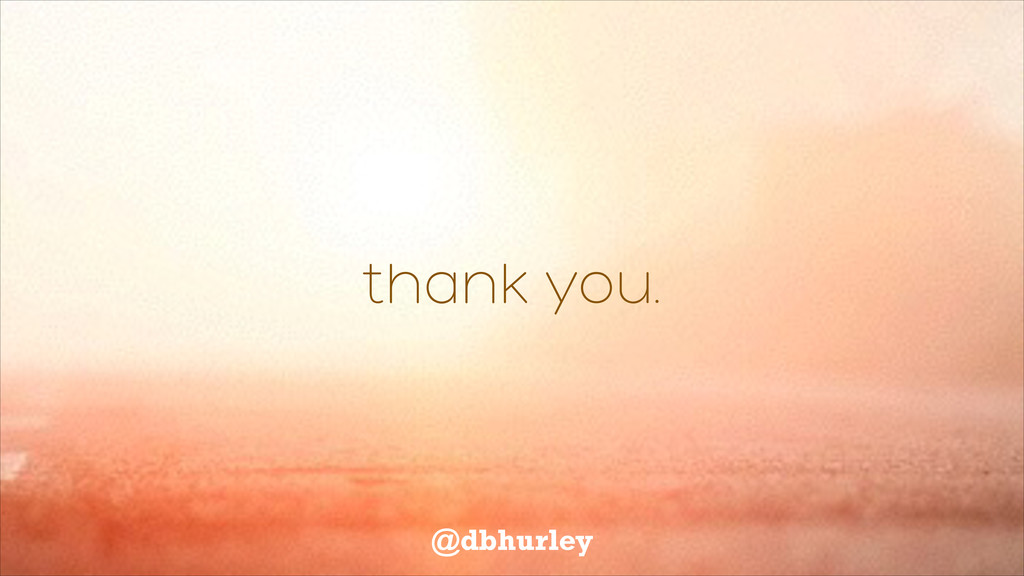 thank you. @dbhurley