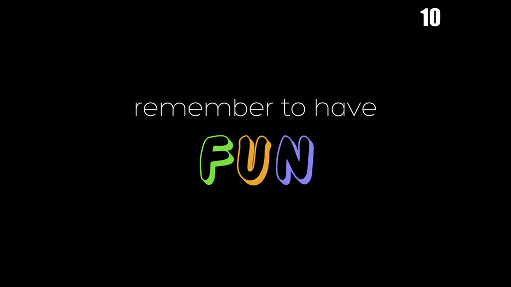 remember to have FUN 10