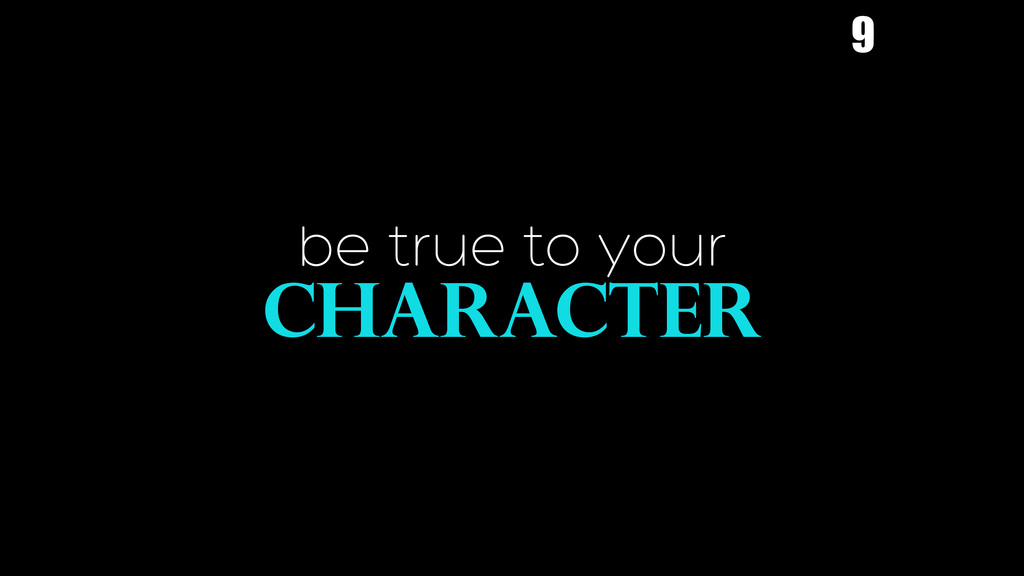 be true to your CHARACTER 9