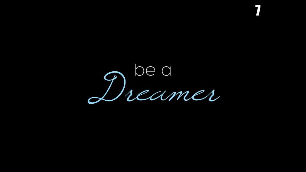 Dreamer be a 7