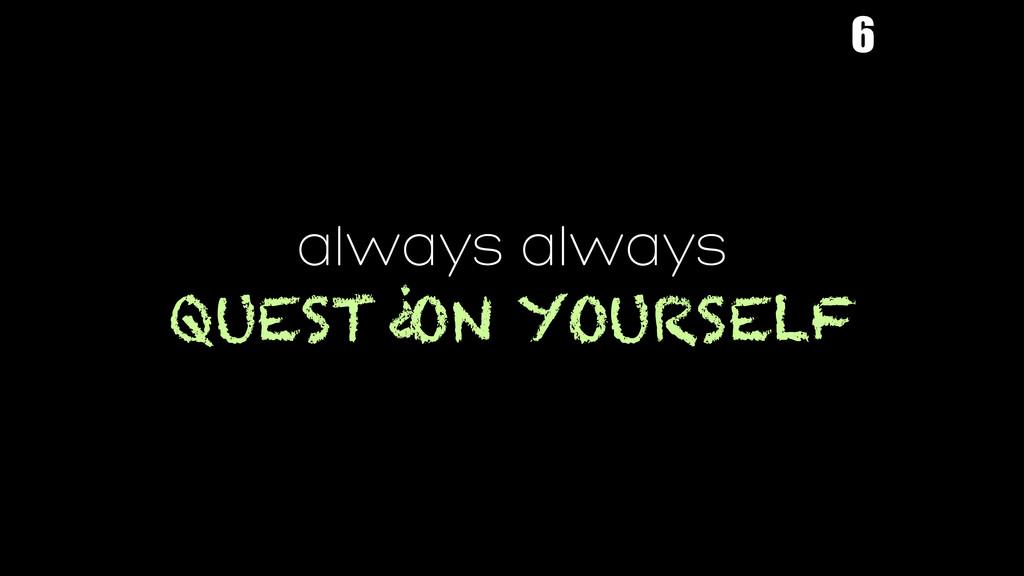always always QUEST ON YOURSELF ? 6