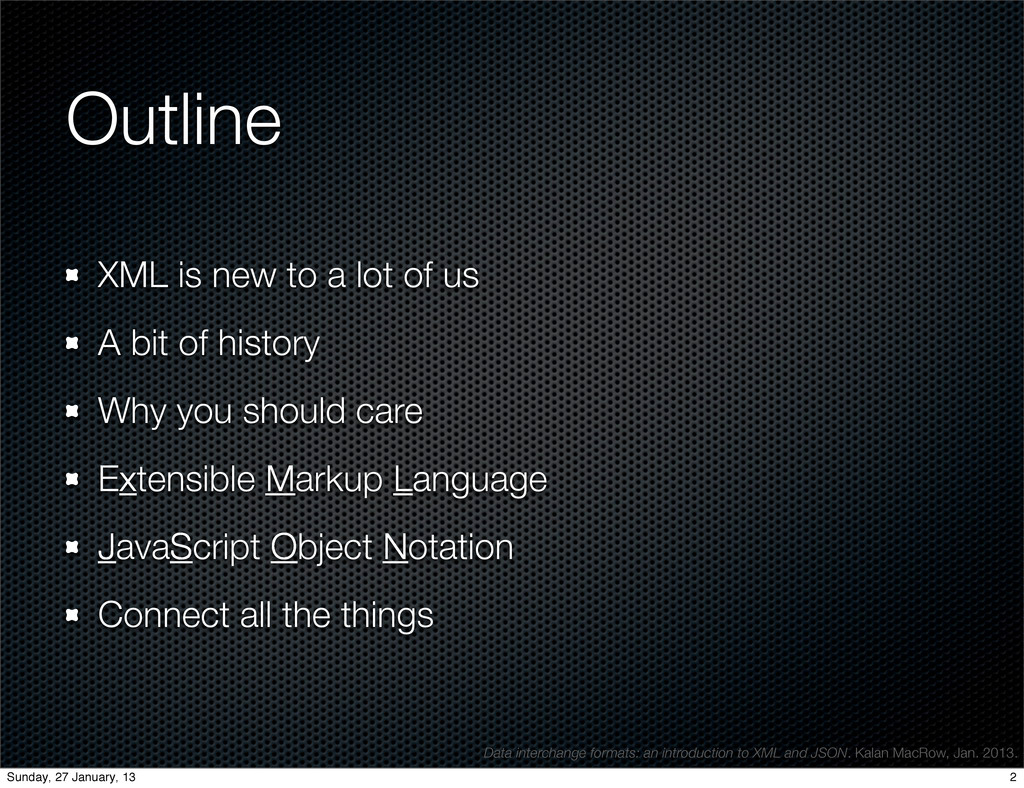 Outline XML is new to a lot of us A bit of hist...
