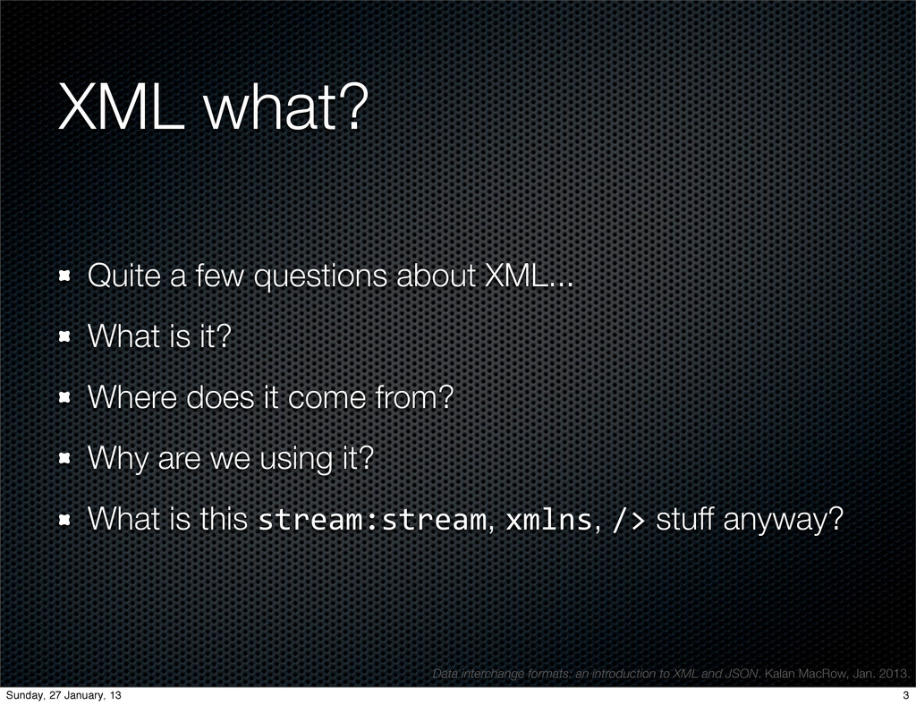 XML what? Quite a few questions about XML... Wh...