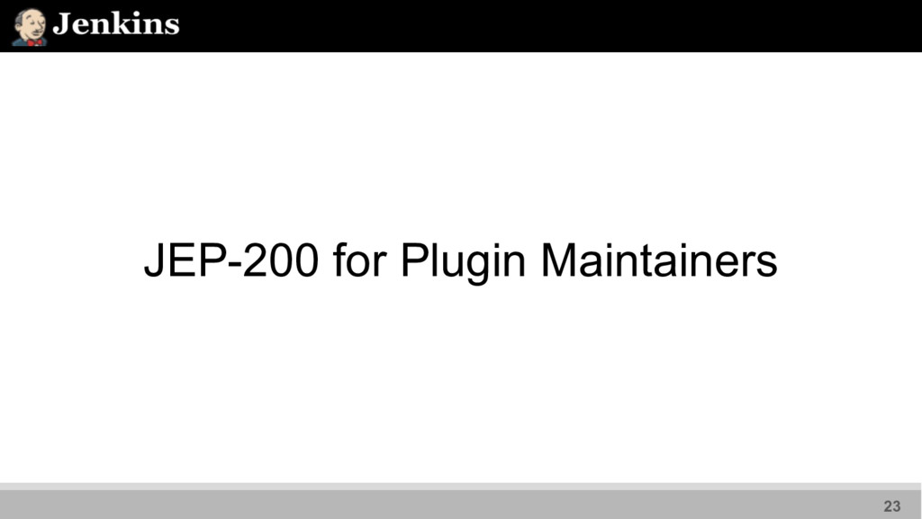 23 JEP-200 for Plugin Maintainers