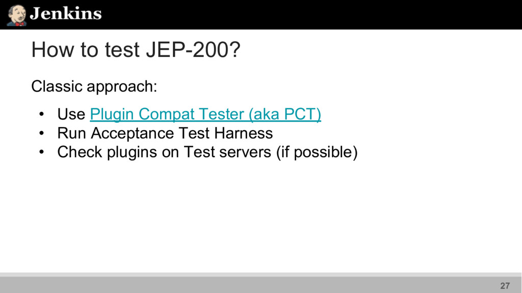 How to test JEP-200? Classic approach: • Use Pl...