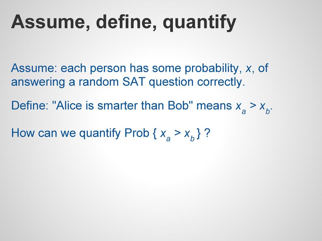 Assume, define, quantify Assume: each person ha...